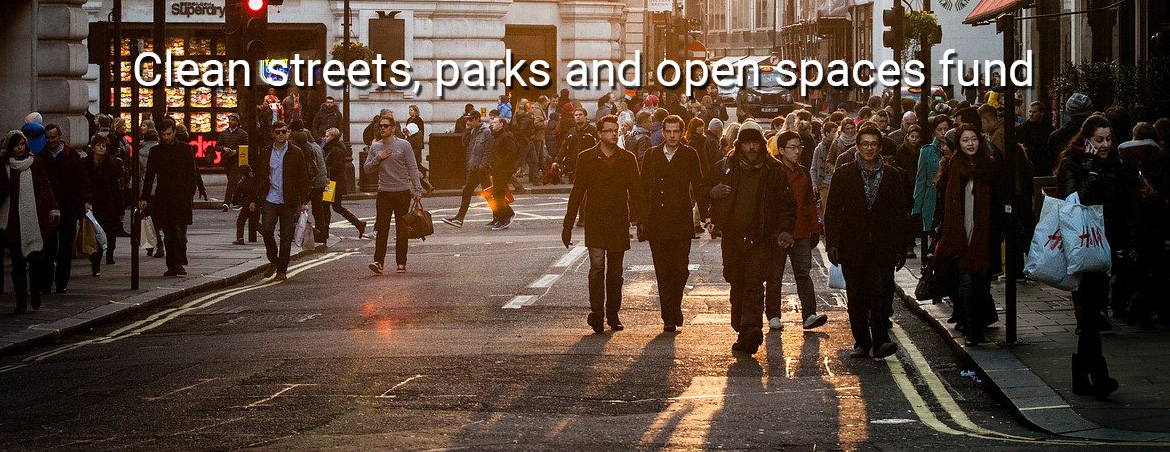 clean streets, parks and open spaces fund